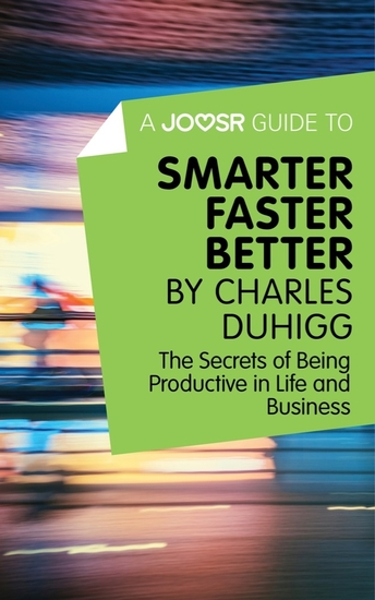 A Joosr Guide to Smarter Faster Better by Charles Duhigg - The Secrets of Being Productive in Life and Business - cover