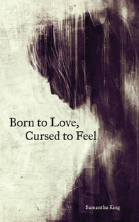 Read online Born to love, cursed to feel by Samantha King Holmes