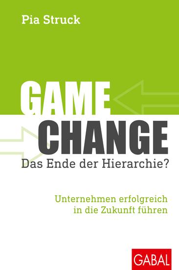 Game Change – das Ende der Hierarchie? - Unternehmen erfolgreich in die Zukunft führen - cover