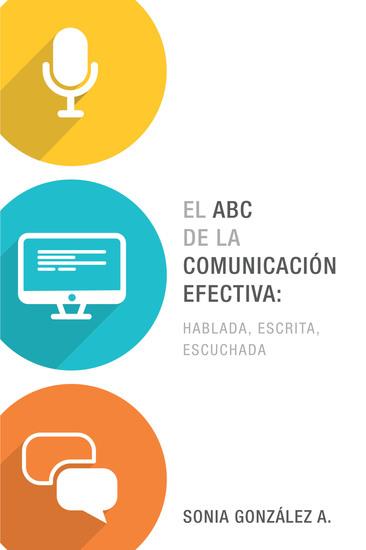 El ABC de la comunicación efectiva: hablada escrita y escuchada - cover