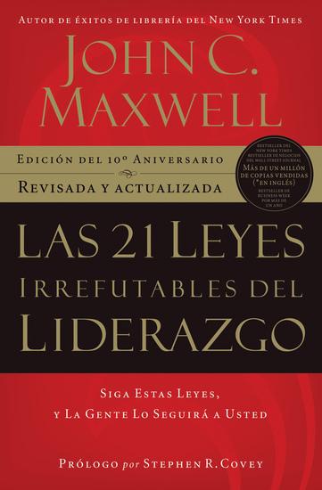 Las 21 leyes irrefutables del liderazgo - Siga estas leyes y la gente lo seguirá a usted - cover