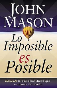 Lo imposible es posible - Haciendo lo que otros dicen que no puede ser hecho