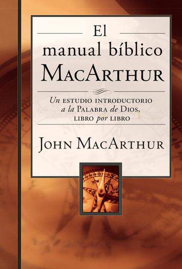 El manual bíblico MacArthur - Un estudio introductorio a la Palabra de Dios libro por libro - cover