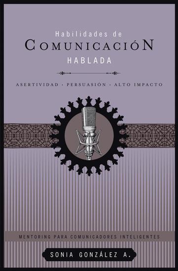 Habilidades de comunicación hablada - Asertividad + persuasión + alto impacto - cover