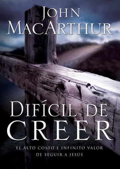 Difícil de Creer - El alto costo e infinito valor de seguir a Jesús - cover