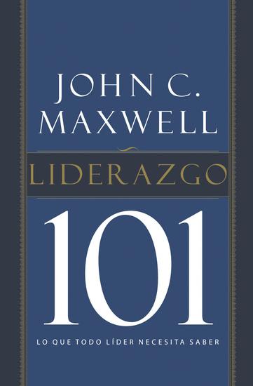 Liderazgo 101 - Lo que todo líder necesita saber - cover
