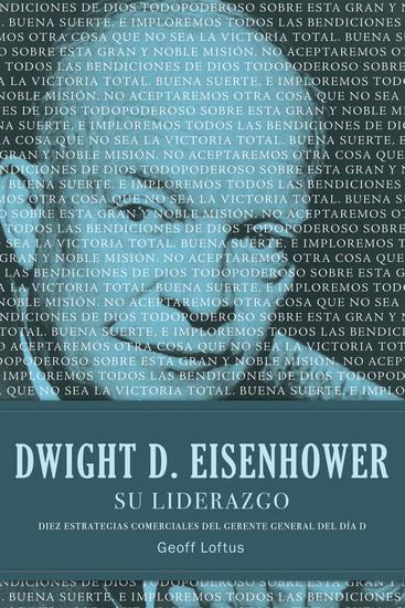 Dwight D Eisenhower su liderazgo - Diez estrategias comerciales del gerente general del Día D - cover