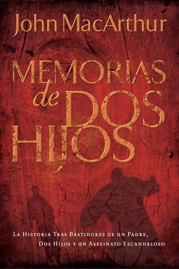 Memorias de dos hijos - La historia tras bastidores de un padre dos hijos y un asesinato escandaloso - cover