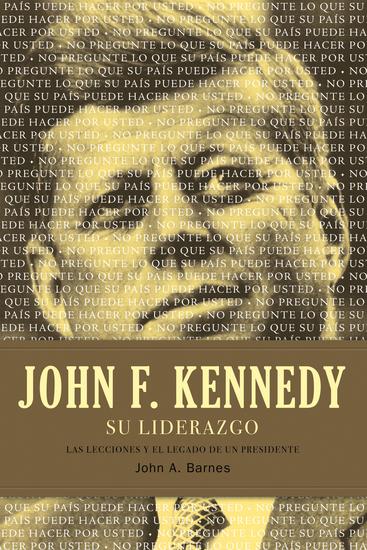 John F Kennedy su liderazgo - Las lecciones y el legado de un presidente - cover