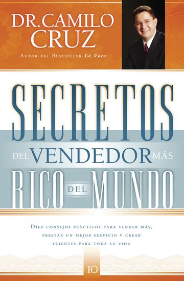 Secretos del vendedor más rico del mundo - Diez consejos prácticos para vender más prestar un mejor servicio y crear clientes para toda la vida - cover