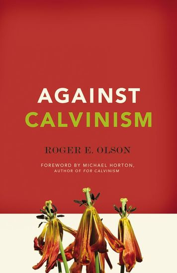 Against Calvinism - Rescuing God's Reputation from Radical Reformed Theology - cover