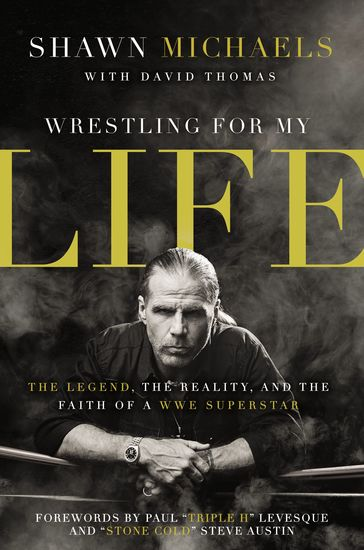 Wrestling for My Life - The Legend the Reality and the Faith of a WWE Superstar - cover