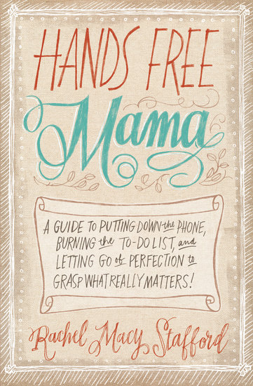 Hands Free Mama - A Guide to Putting Down the Phone Burning the To-Do List and Letting Go of Perfection to Grasp What Really Matters! - cover