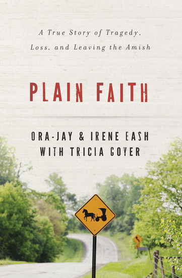 Plain Faith - A True Story of Tragedy Loss and Leaving the Amish - cover