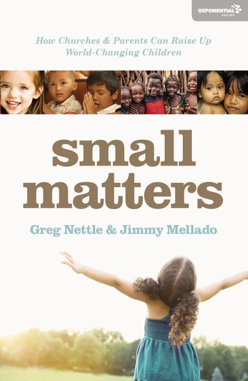 Small Matters - How Churches and Parents Can Raise Up World-Changing Children - cover