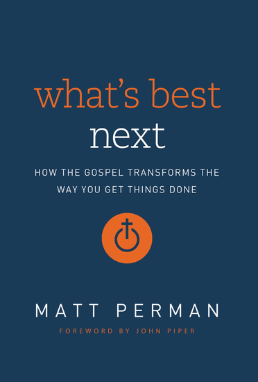 What's Best Next - How the Gospel Transforms the Way You Get Things Done - cover