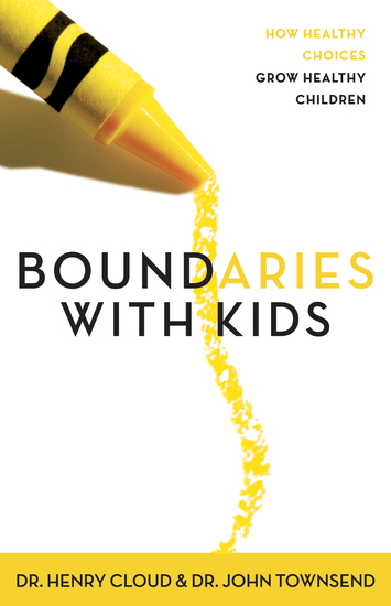 Boundaries with Kids - When to Say Yes How to Say No - cover