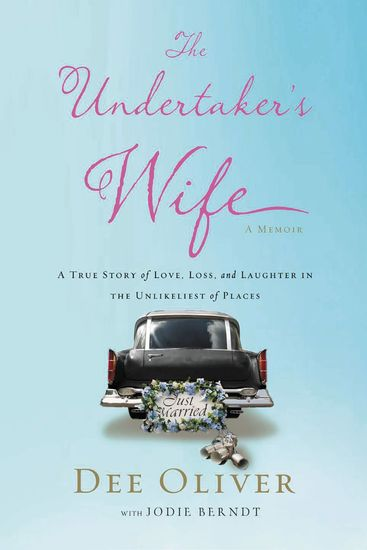 The Undertaker's Wife - A True Story of Love Loss and Laughter in the Unlikeliest of Places - cover