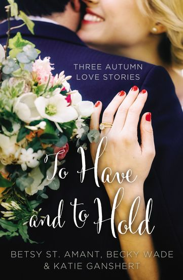 To Have and to Hold - Three Autumn Love Stories - cover
