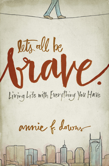 Let's All Be Brave - Living Life with Everything You Have - cover