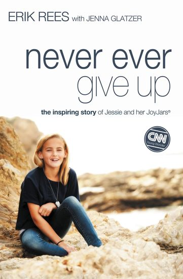 Never Ever Give Up - The Inspiring Story of Jessie and Her JoyJars - cover