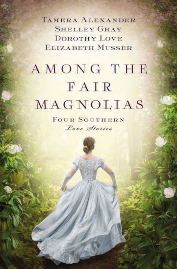 Among the Fair Magnolias - Four Southern Love Stories - cover