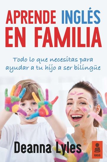 Aprende inglés en familia - Todo lo que necesitas para ayudar a tu hijo a ser bilingüe - cover