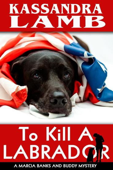 To Kill A Labrador - A Marcia Banks and Buddy Mystery #1 - cover