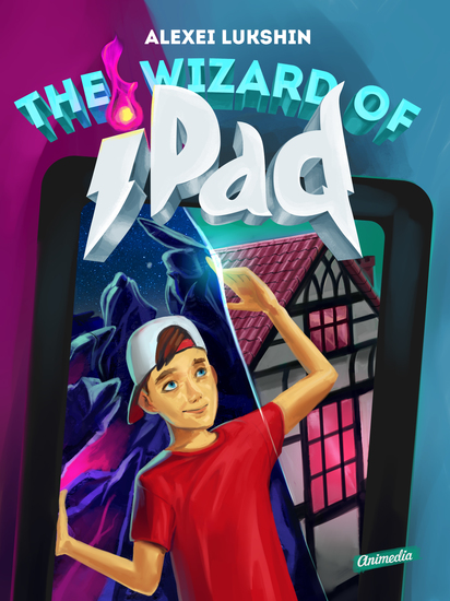 The Wizard of iPad - A Modern Day Fairy Tale for Children and Teenagers - cover