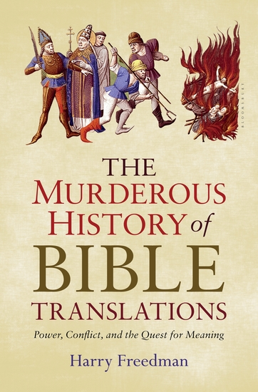The Murderous History of Bible Translations - Power Conflict and the Quest for Meaning - cover