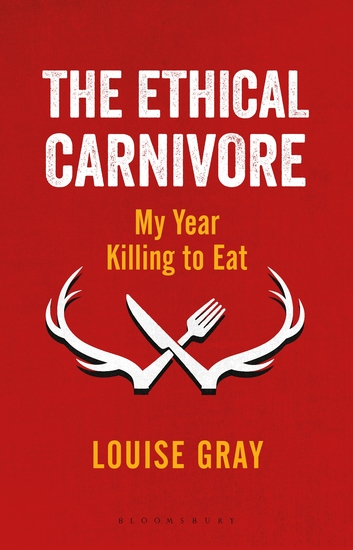 The Ethical Carnivore - My Year Killing to Eat - cover
