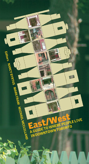 East West - A Guide to Where People Live in Downtown Toronto - cover