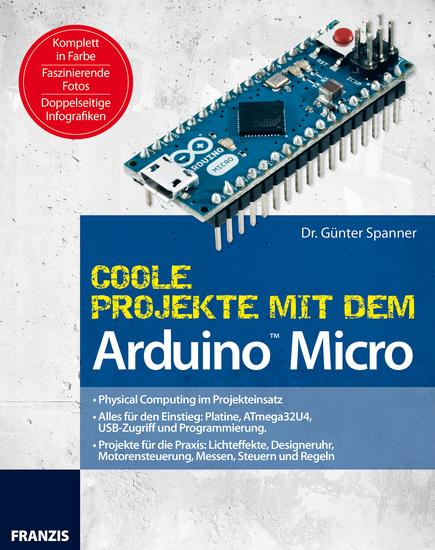 Coole Projekte mit dem Arduino™ Micro - Physical Computing im Projekteinsatz - cover