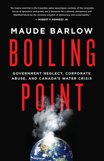 Boiling Point - Government Neglect Corporate Abuse and Canada'sWaterCrisis - cover