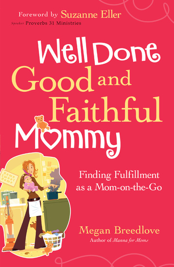 Well Done Good and Faithful Mommy - Finding Fulfillment as a Mom-on-the-Go - cover