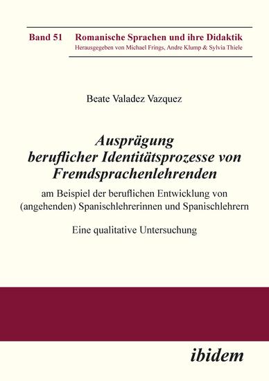 Ausprägung beruflicher Identitätsprozesse von Fremdsprachenlehrenden am Beispiel der beruflichen Entwicklung von (angehenden) Spanischlehrerinnen und Spanischlehrern - Eine qualitative Untersuchung - cover