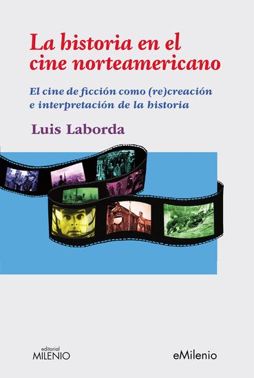 La historia en el cine norteamericano - El cine de ficción como (re)creación e interpretación de la historia - cover