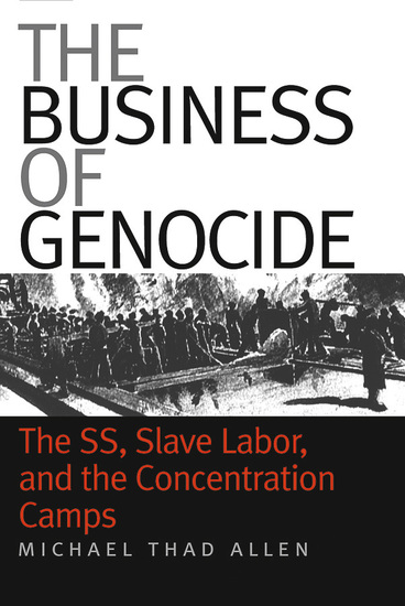 The Business of Genocide - The SS Slave Labor and the Concentration Camps - cover