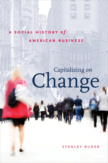 Capitalizing on Change - A Social History of American Business - cover