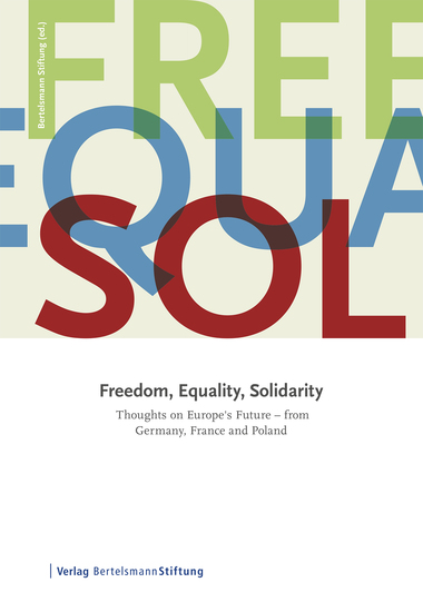 Freedom Equality Solidarity - Thoughts on Europe's Future - from Germany France and Poland - cover