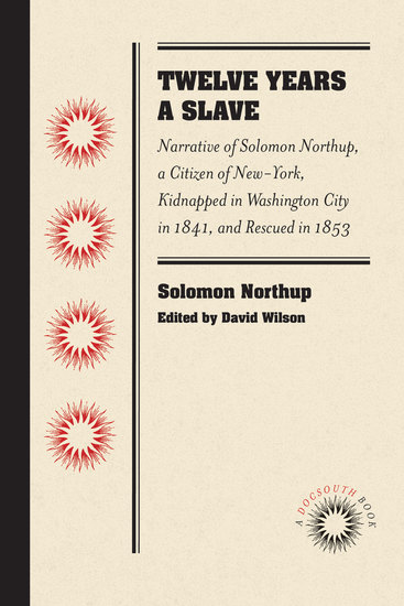 Twelve Years a Slave - Narrative of Solomon Northup a Citizen of New-York Kidnapped in Washington City in 1841 and Rescued in 1853 - cover