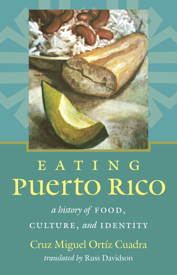 Eating Puerto Rico - A History of Food Culture and Identity - cover