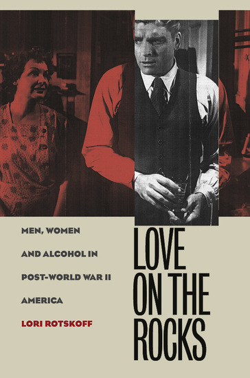 Love on the Rocks - Men Women and Alcohol in Post-World War II America - cover