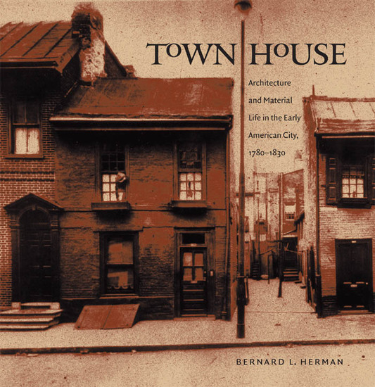 Town House - Architecture and Material Life in the Early American City 1780-1830 - cover