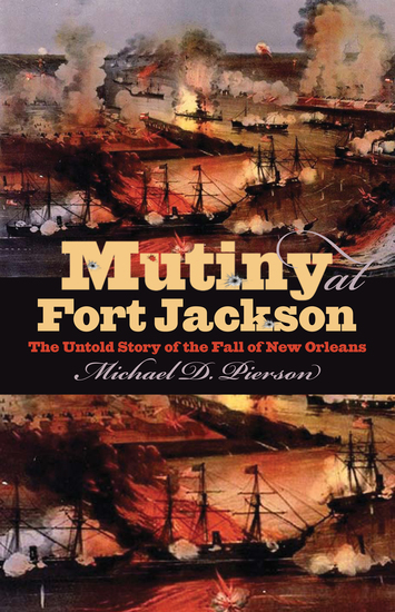 Mutiny at Fort Jackson - The Untold Story of the Fall of New Orleans - cover