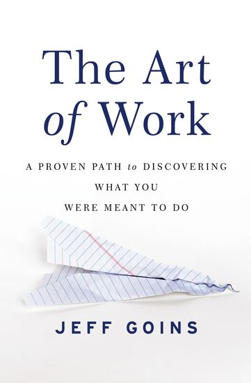 The Art of Work - A Proven Path to Discovering What You Were Meant to Do - cover