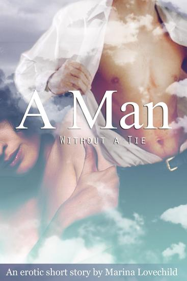 A Man Without a Tie: An Erotic Short Story - cover