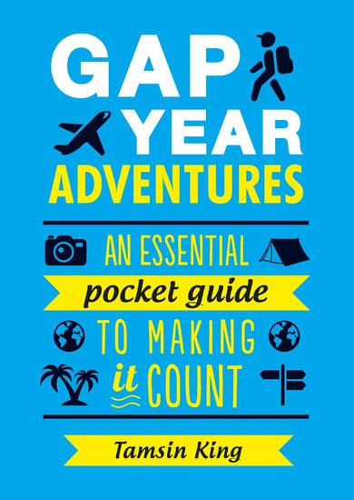 Gap Year Adventures - An Essential Pocket Guide to Making It Count - cover