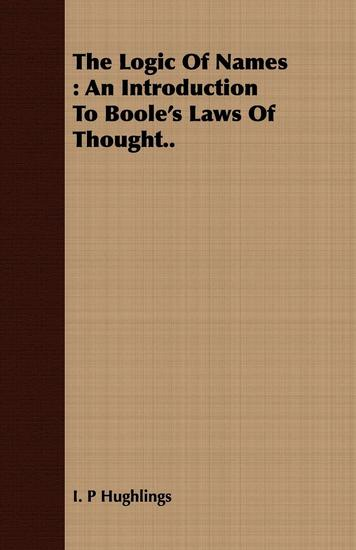 The Logic Of Names : An Introduction To Boole's Laws Of Thought - cover