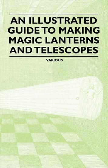 An Illustrated Guide to Making Magic Lanterns and Telescopes - cover